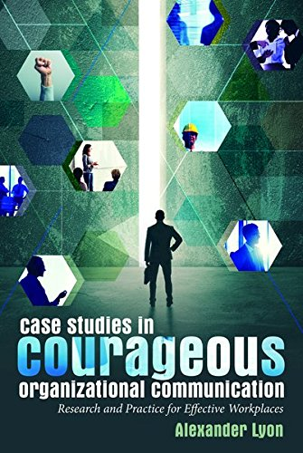 Case Studies in Courageous Organizational Communication: Research and Practice for Effective Workplaces by Peter Lang Inc., International Academic Publishers