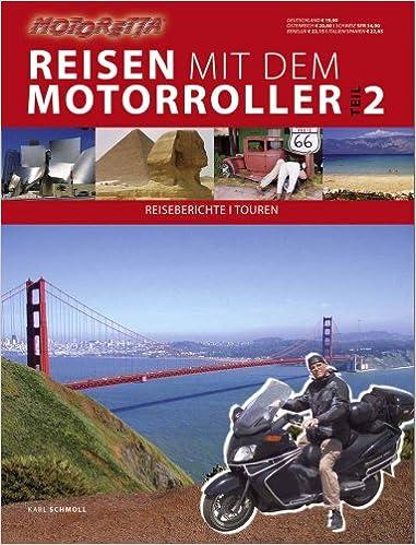 Reisen mit dem Motorroller 02: Reiseberichte - Touren - Planung und Ausrüstung