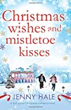 Christmas Wishes and Mistletoe Kisses: A feel good Christmas romance novel by  Jenny Hale in stock, buy online here