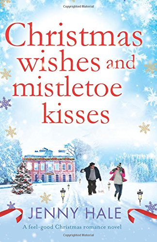 Christmas Wishes and Mistletoe Kisses: A feel good Christmas romance novel