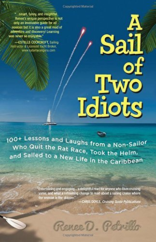 Read Online By Renee Petrillo A Sail of Two Idiots: 100+ Lessons and Laughs from a Non-Sailor Who Quit the Rat Race, Took the Hel (1st Edition) PDF