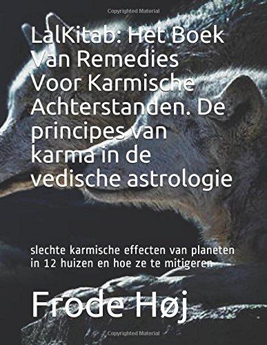 LalKitab: Het Boek Van Remedies Voor Karmische Achterstanden. De principes van karma in de vedische astrologie: slechte karmische effecten van ... huizen en hoe ze te mitigeren (Dutch Edition)