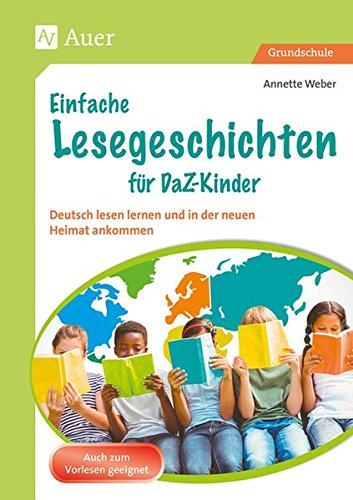 Einfache Lesegeschichten für DaZ-Kinder: Deutsch lesen lernen und in der neuen Heimat ankommen (1. bis 4. Klasse)