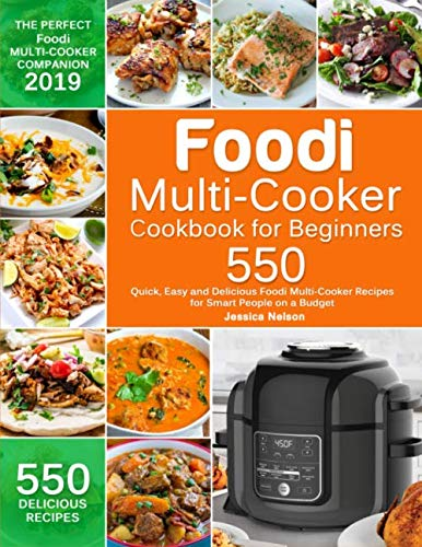 Foodi Multi-Cooker Cookbook for Beginners: 550 Quick, Easy and Delicious Foodi Multi-Cooker Recipes for Smart People on a Budget by Jessica Nelson