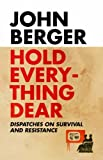 """Hold Everything Dear Dispatches on Survival and Resistance by Berger, John (2008) Paperback"""