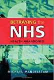 img - for Betraying the NHS: Health Abandoned book / textbook / text book