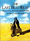 Last Best West : Women on the Alberta Frontier, 1880-1930, Silverman, Eliane L., 0920792294