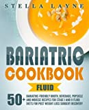 Bariatric Cookbook: FLUID - 50 Unique Bariatric-Friendly Broth, Beverage, Popsicle and Mousse recipes for Stage I and II Fluid Diets for Post Weight Loss Surgery Recovery