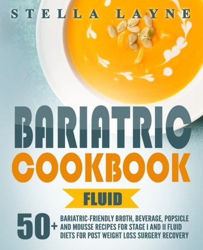 FLUID - 50 Unique Bariatric-Friendly Broth, Beverage, Popsicle and Mousse recipes for Stage I and II Fluid Diets for Post Weight Loss Surgery Recovery ()