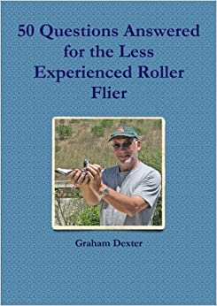 50 Questions Answered for the Less Experienced Roller Flier by Dexter, Graham (2013)