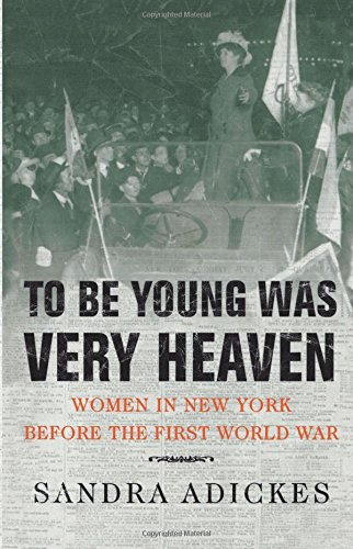 To Be Young Was Very Heaven: Women in New York Before the First World War (Best Villages In New York)