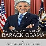 Making History: The Life of Barack Obama |  Charles River Editors