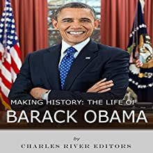 Making History: The Life of Barack Obama Audiobook by  Charles River Editors Narrated by Bill Hare