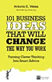 101 Business Ideas That Will Change the Way You Work, Antonio E. Weiss, 0273786199