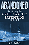Abandoned: The Story of the Greely Arctic Expedition 1881-1884