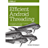 Efficient Android Threading: Asynchronous Processing Techniques for Android Applications