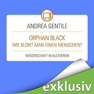 Orphan Black: Wie klont man einen Menschen? (Wissenschaft in Kultserien) Hörbuch
