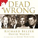 Dead Wrong: Straight Facts on the Country's Most Controversial Cover-Ups Audiobook by Richard Belzer, David Wayne Narrated by Ice-T, Kelli Giddish, Laurie Anderson, Richard Belzer, Judy Collins, Danny Pino, Andre Braugher