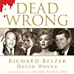 Dead Wrong: Straight Facts on the Country's Most Controversial Cover-Ups   Richard Belzer,David Wayne
