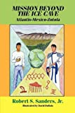 img - for Mission Beyond the Ice Cave : Atlantis-Mexico-Zotola book / textbook / text book