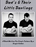 Download Dad's and Their Little Darlings: A Book Written For Single Fathers By A Single Father in PDF ePUB Free Online