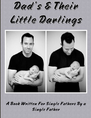 Download Dad's and Their Little Darlings: A Book Written For Single Fathers By A Single Father pdf