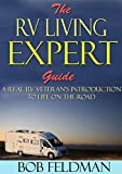 The RV Living Expert Guide: A Real RV Veteran's Introduction to Life on the Road (rv travel, living in an rv, frugal living books, frugal living, rv camping books, rv traveling Book 1)