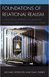 Foundations of Relational Realism: A Topological Approach to Quantum Mechanics and the Philosophy of Nature (Contemporary Whitehead Studies)