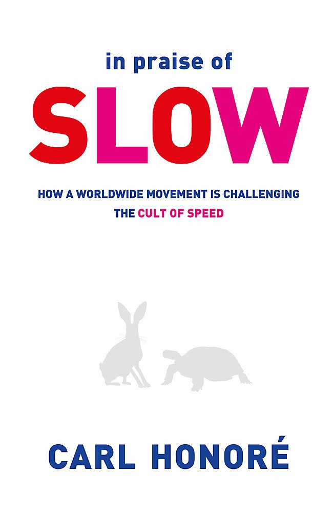 In Praise of Slow: How a Worldwide Movement Is Challenging the Cult of Speed. Carl Honor pdf epub
