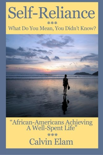 Self Reliance - What Do Mean You Didn't Know?: African-Americans Achieving A Well Spent Life