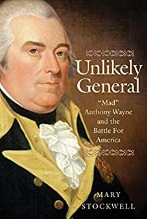 "Book Cover: Unlikely General: ""Mad"" Anthony Wayne and the Battle for America"