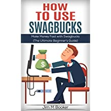 How To Use Swagbucks: Make Money Fast with Swagbucks (The Ultimate Beginner's Guide)