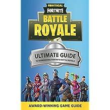 Fortnite: The Ultimate Guide to Dominating Fortnite Battle Royale (Fortnite Guides Book 1)