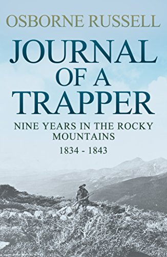 Journal Of A Trapper: Nine Years in the Rocky Mountains, 1834-1843 by [Russell, Osborne]