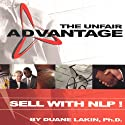 The Unfair Advantage: Sell with NLP! Audiobook by Duane Lakin Narrated by Duane Lakin