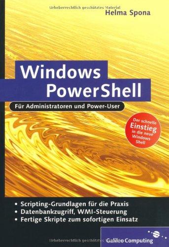 Windows PowerShell. Für Administratoren und Power-User: Sprachgrundlagen, Dateisystem, Datenbankzugriffe, WMI-Steuerung