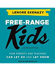 Free-Range Kids: How Parents and Teachers Can Let Go and Let Grow