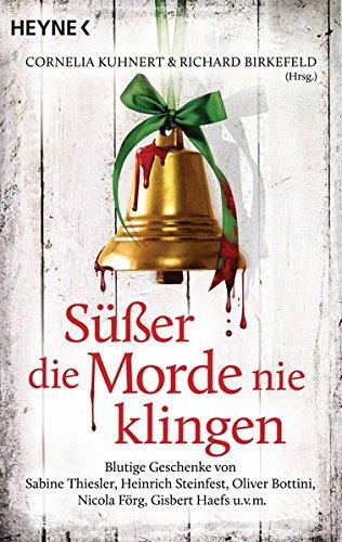Süßer die Morde nie klingen: Blutige Geschenke von Sabine Thiesler, Heinrich Steinfest, Oliver Bottini, Nicola Förg, Gisbert Haefs u.v.m.