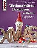 Weihnachtliche Dekoideen mit Beton (kreativ.kompakt.): Dekoratives für die Winter- und Weihnachtszeit