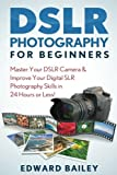 img - for Photography DSLR: Master Your DSLR Camera & Improve Your Digital SLR Photography Skills in 24 Hours or Less! (Photography - Digital Photography - Photography DSLR - Photography for Beginners) book / textbook / text book