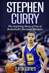 Stephen Curry: The Inspiring Story of One of Basketball's Sharpest Shooters (Basketball Biography Books) Paperback