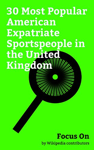 Focus On: 30 Most Popular American Expatriate Sportspeople in the United Kingdom: Clint Dempsey, Emerson Hyndman, Bob Bradley, Sean Payton, Robbie Rogers, ... Reyna, Alejandro Bedoya, Preki, etc.