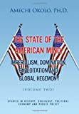 The State of the American Mind: Stupor and Pathetic Docility Volume II, Amechi Okolo, 1450058221