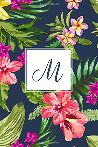 """M: Tropical Floral, 150 Pages, 6"""" x 9"""" (Gifts for Women, Teenagers, Girls, Moms, Students & Teachers or Portable Blank Lined Monogram Initial Journal ... Relief, Mindfulness, Antistress and Notes)"""