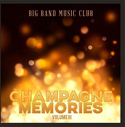Big Band Music Club: Champagne Memories, Vol. 3