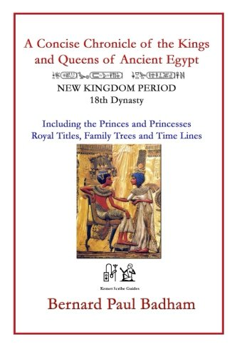 A Concise Chronicle of the Kings and Queens of Ancient Egypt: NEW KINGDOM PERIOD 18th Dynasty Including the Princes and Princesses, Royal Titles, Family Trees and Time Lines