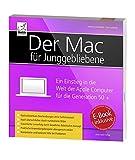 Der Mac für Junggebliebene: Ein Einstieg in die Welt der Apple Computer für die Generation 50+ - inkl. Gratis-E-Book des Buches ... für Ihr iPad, iPhone und iBooks (Yosemite)