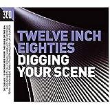 Twelve Inch 80s: Digging Your Scene / Various
