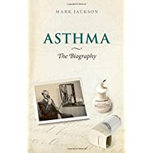 Asthma: The Biography (Biographies of Disease)