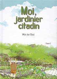 Moi, jardinier citadin, tome 2 par Min-ho Choi